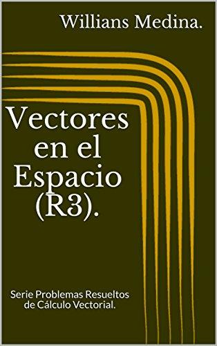 Vectores en el Espacio (R3).: Serie Problemas Resueltos de Cálculo Vectorial. por Willians Medina.