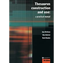 Thesaurus Construction & Use: A Practical Manual