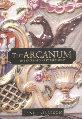 By Janet Gleeson: The Arcanum: The Extraordinary True Story