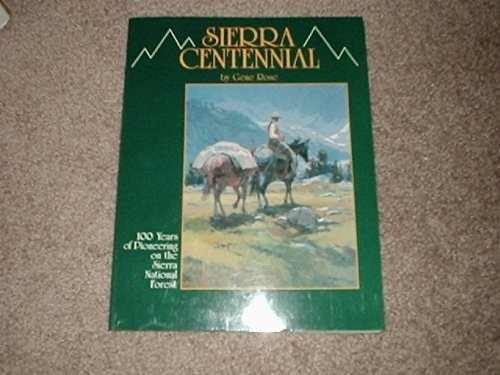 Sierra Centennial: 100 years of Pioneering on the Sierra National Forest by Gene Rose (1994-08-02)