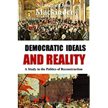 Democratic Ideals  and Reality:  A Study in the Politics of Reconstruction (1919) (English Edition)