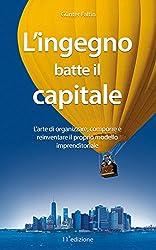 L'ingegno batte il capitale: L'arte di organizzare, comporre e reinventare il proprio modello imprenditoriale (Italian Edition)