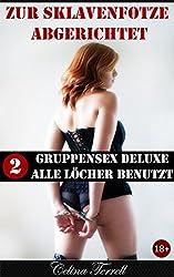 Zur Sklavenfotze abgerichtet – Band 2: Gruppensex Deluxe – Alle Löcher benutzt