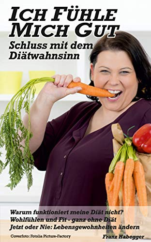 Ich fühle mich gut: Schluss mit dem Diätwahnsinn (German d'occasion  Livré partout en Belgique