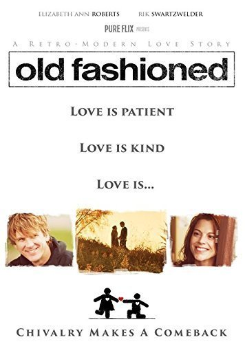 Old Fashioned - Love is Patient, Love is Kind, Love is ... Chivalry Makes a Comeback DVD by Elizabeth Ann Roberts. Rik Swartzwe