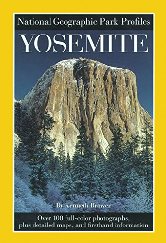 National Geographic Park Profiles: Yosemite: Over 100 Full-Color Photographs, plus Detailed Maps, and Firsthand Information