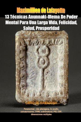Descargar Libro 13 Tecnicas Anunnaki-Ulema De Poder Mental Para Una Larga Vida, Felicidad, Salud, Prosperidad de Maximillien De Lafayette