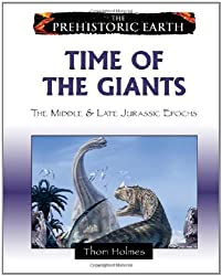 Time of the Giants: The Middle & Late Jurassic Epochs (Prehistoric Earth) by Thom Holmes (2008-07-01)