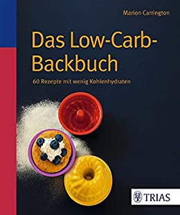 Das Low-Carb-Backbuch: 60 Rezepte mit wenig Kohlenhydraten von [Carrington, Marion]