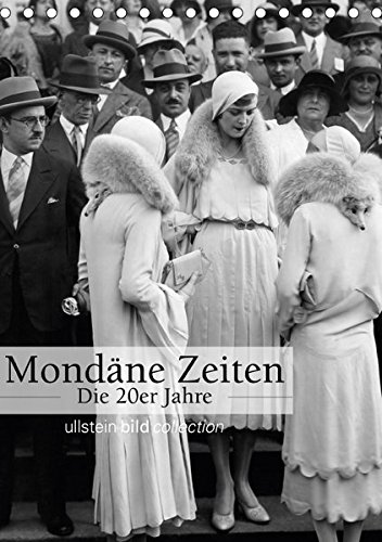 e 20er Jahre (Tischkalender 2018 DIN A5 hoch): Fotografien der ullstein bild collection zu Mondäne Zeiten - Die 20er Jahre ... bild Axel Springer Syndication GmbH, ullstein (Roaring Twenties Damenmode)