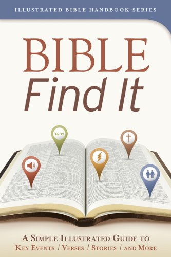 Bible Find It: A Simple, Illustrated Guide to Key Events, Verses, Stories, and More (Illustrated Bible Handbook Series)