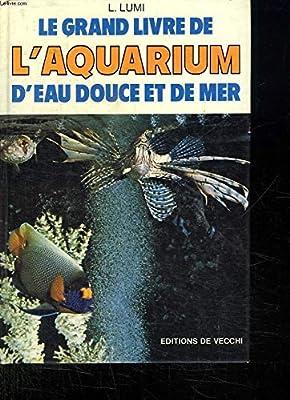 Le Grand livre de l'aquarium d'eau douce et de mer