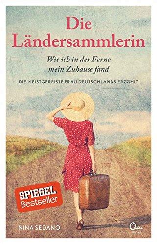Die Ländersammlerin: Wie ich in der Ferne mein Zuhause fand. Die meistgereiste Frau Deutschlands erzählt. (noselection) (In Welt Händen Die Meinen)