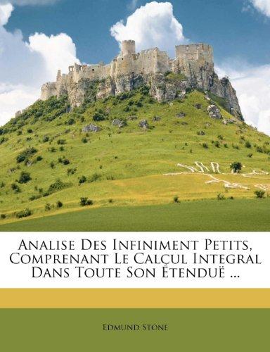 Analise Des Infiniment Petits, Comprenant Le Calcul Integral Dans Toute Son Etendue