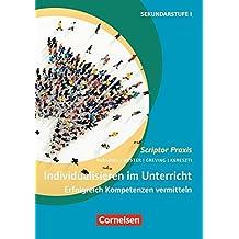 Scriptor Praxis: Individualisieren im Unterricht (5. Auflage): Erfolgreich Kompetenzen vermitteln. Buch mit Kopiervorlagen
