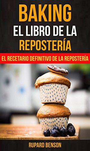 Baking: El libro de la Repostería: El recetario definitivo de la Repostería (Spanish Edition)