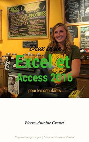 Deux en un Excel et Access 2016 pour les débutants par Pierre-Antoine  Granet