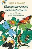 El lenguaje secreto de la naturaleza: Descubre la inteligencia y las emociones de animales y plantas (EXITOS)