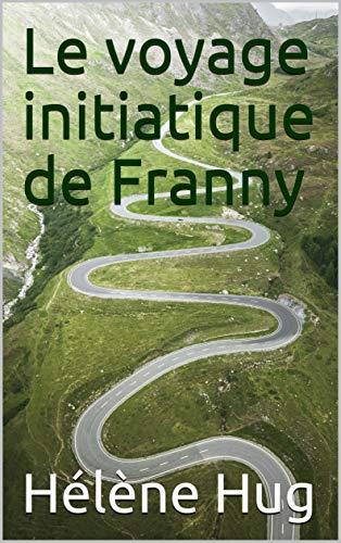 Le voyage initiatique de Franny (French Edition) eBook: Hélène Hug ...