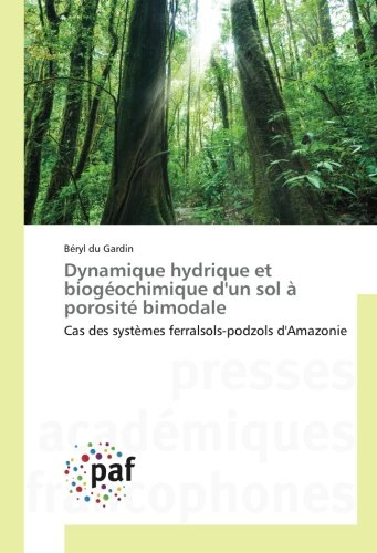 Dynamique hydrique et biogéochimique d'un sol à porosité bimodale: Cas des systèmes ferralsols-podzols d'Amazonie