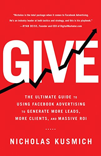 give-the-ultimate-guide-to-using-facebook-advertising-to-generate-more-leads-more-clients-and-massiv