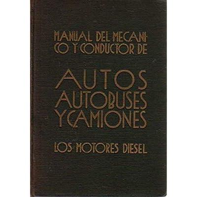 Manual del Mec‡nico y Conductor de Autos, Autobuses y Camiones. / Los motores Diesel