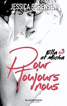 Ella et Micha - Tome 3 - Pour toujours nous par [Sorensen, Jessica]
