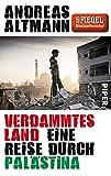 Verdammtes Land: Eine Reise durch Palästina - Andreas Altmann
