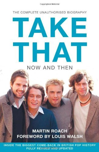 Take That - Now and Then: Inside the Biggest Comeback in British Pop History by Martin Roach (2011-09-09)