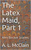 The Latex Maid, Part 1: Alex Becker Stories (English Edition)