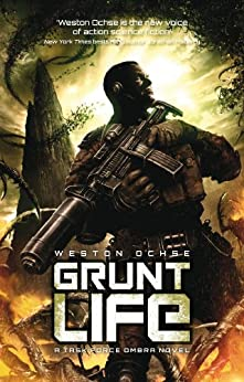 Grunt Life (A Task Force Ombra Novel Book 1) by [Ochse, Weston]