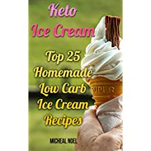 Keto Ice Cream: Top 25 Homemade Low Carb Ice Cream Recipes: (Diabetic, Paleo, Gluten Free) (English Edition)