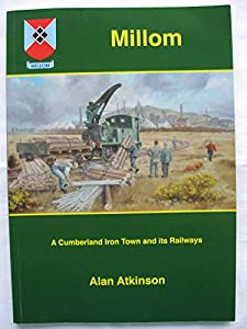 Millom: A Cumberland Iron Town and Its Railways (Cumbrian Communities & Their Railways), by Alan Atkinson