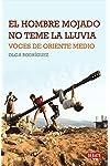 https://libros.plus/el-hombre-mojado-no-teme-la-lluvia-voces-de-oriente-medio/