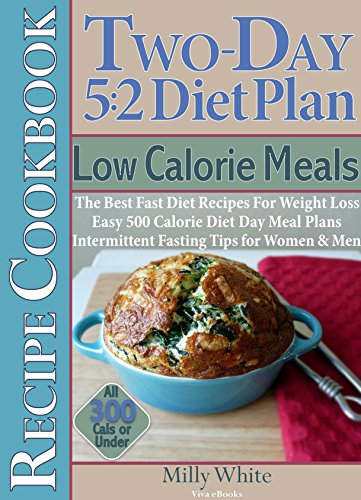 Two-Day 5:2 Diet Plan Low Calorie Meals Recipe Cookbook Best Fast Diet Recipes For Weight Loss Easy 500 Calorie Diet Day Meal Plans Intermittent Fasting ... 5:2 Fast Diet Recipes 5) (English Edition) -