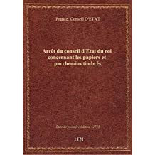 Arrêt du conseil d'Etat du roi concernant les papiers et parchemins timbrés
