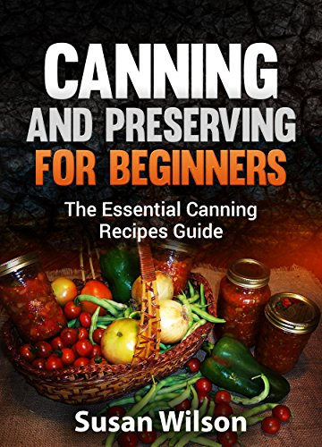 Canning and Preserving for Beginners: The Essential Canning Recipes Guide(canning for dummies,canning cookbook) (English Edition) - Salsa Canning