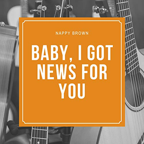 Baby, I Got News for You Nappy Brown