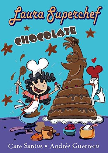 Laura Superchef: CHOCOLATE (Castellano - A Partir De 8 Años - Personajes - Laura Superchef) por Care Santos