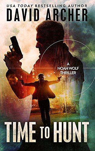Time To Hunt - An Action Thriller Novel (A Noah Wolf Novel, Thriller, Action, Mystery Book 8) (English Edition)