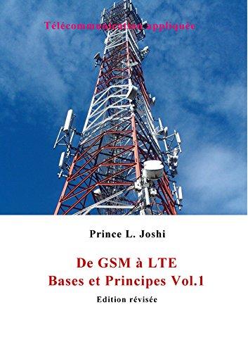 De GSM à LTE: Bases et Principes Vol.1 (Télécommunication Appliquée) par Prince L. JOSHI