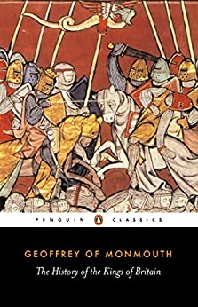 The History of the Kings of Britain (Classics) by [Geoffrey of Monmouth]