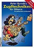 Peter Burschs Zupftechniken für Gitarre. Von spielend leicht bis blitzschnell...: Von spielend leicht bis blitzschnell. - Peter Bursch