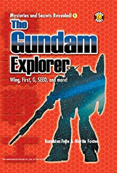 The Gundam Explorer: Wing, First, G, Seed and More! (Mysteries and Secrets Revealed! Book 1) by [Publishing, DH]