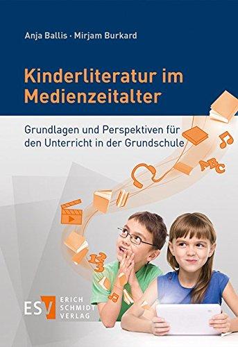 Kinderliteratur im Medienzeitalter: Grundlagen und Perspektiven für den Unterricht in der Grundschule