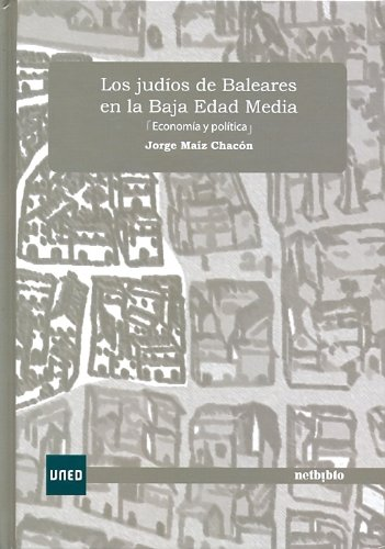 Los Judíos de Baleares En La Baja Edad Media (Economía y Política) (COEDICIÓN) por Jorge MAÍZ CHACÓN