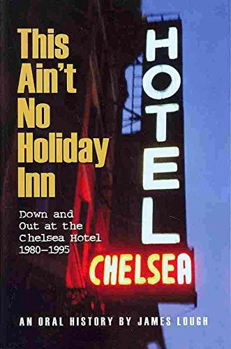 this-aint-no-holiday-inn-down-and-out-at-the-chelsea-hotel-1980-1995-by-james-lough-published-july-2