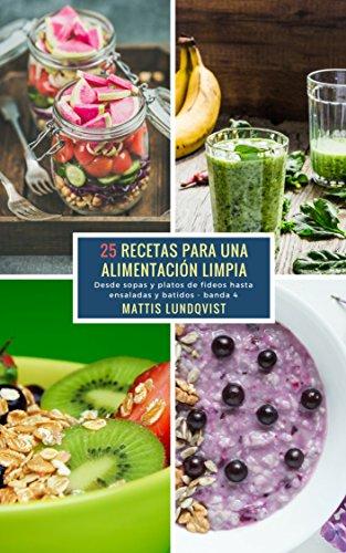 25 Recetas para una Alimentación Limpia - banda 4: Desde sopas y platos de fideos hasta ensaladas y batidos