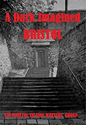A Dark Imagined Bristol (Anthologies Book 1)