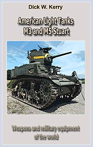 American Light Tanks M3 and M5 Stuart  (Revised edition): Weapons and military equipment of the world (English Edition) - Stuart Tank M3